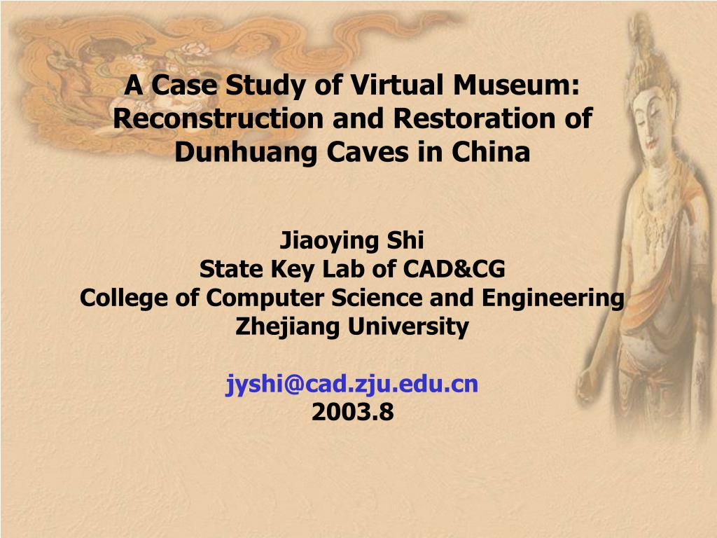A Case Study of Virtual Museum: Reconstruction and Restoration of Dunhuang Caves in China