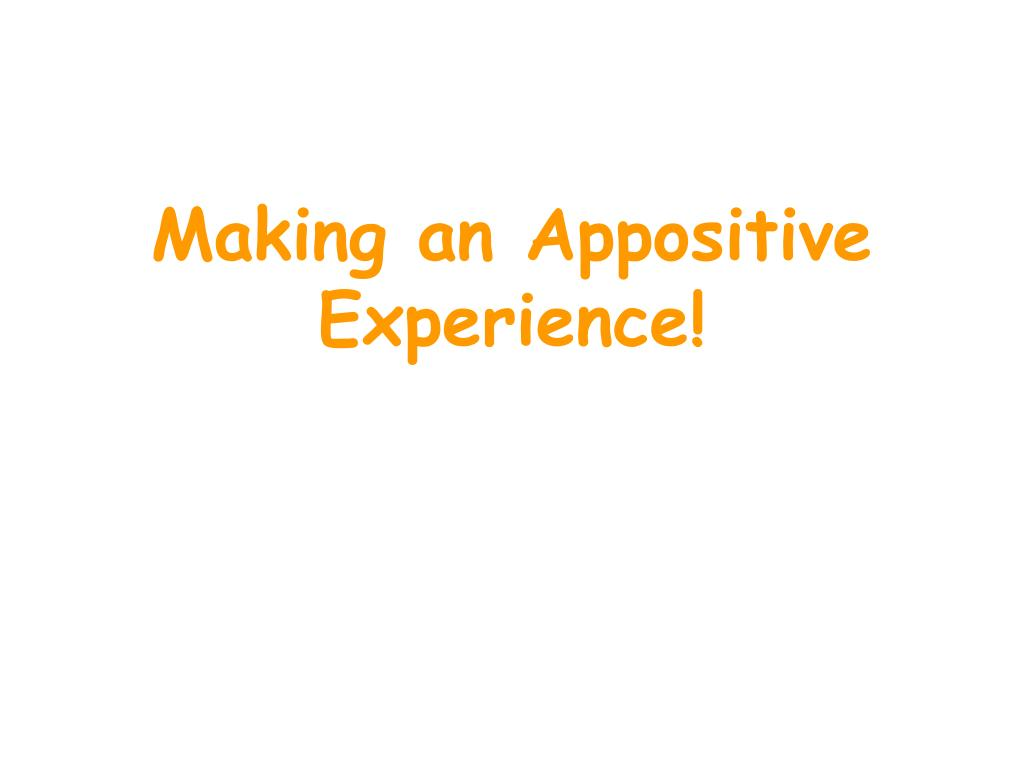making an appositive experience
