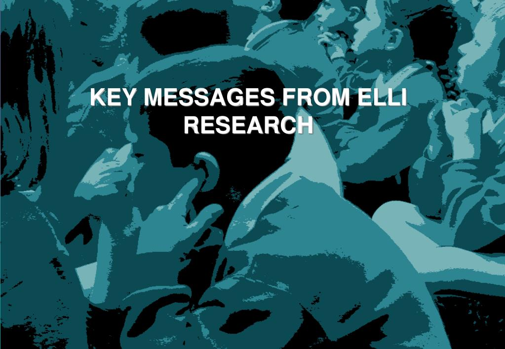 KEY MESSAGES FROM ELLI RESEARCH
