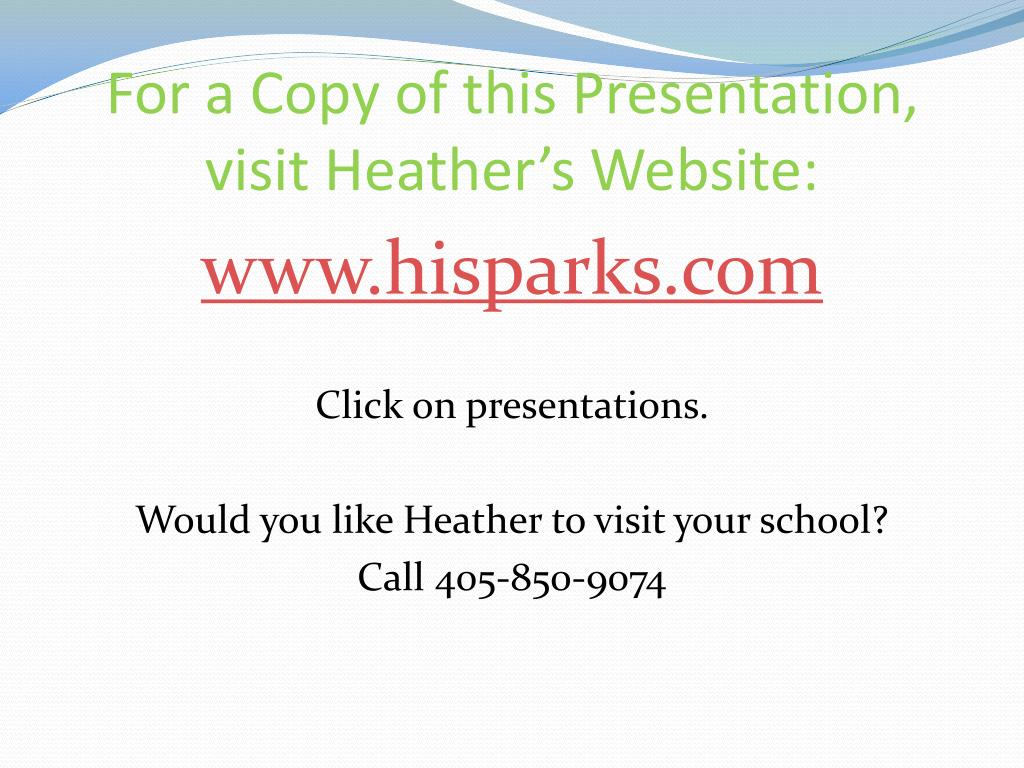 For a Copy of this Presentation, visit Heather's Website: