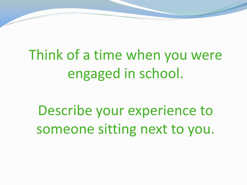 Think of a time when you were engaged in school.
