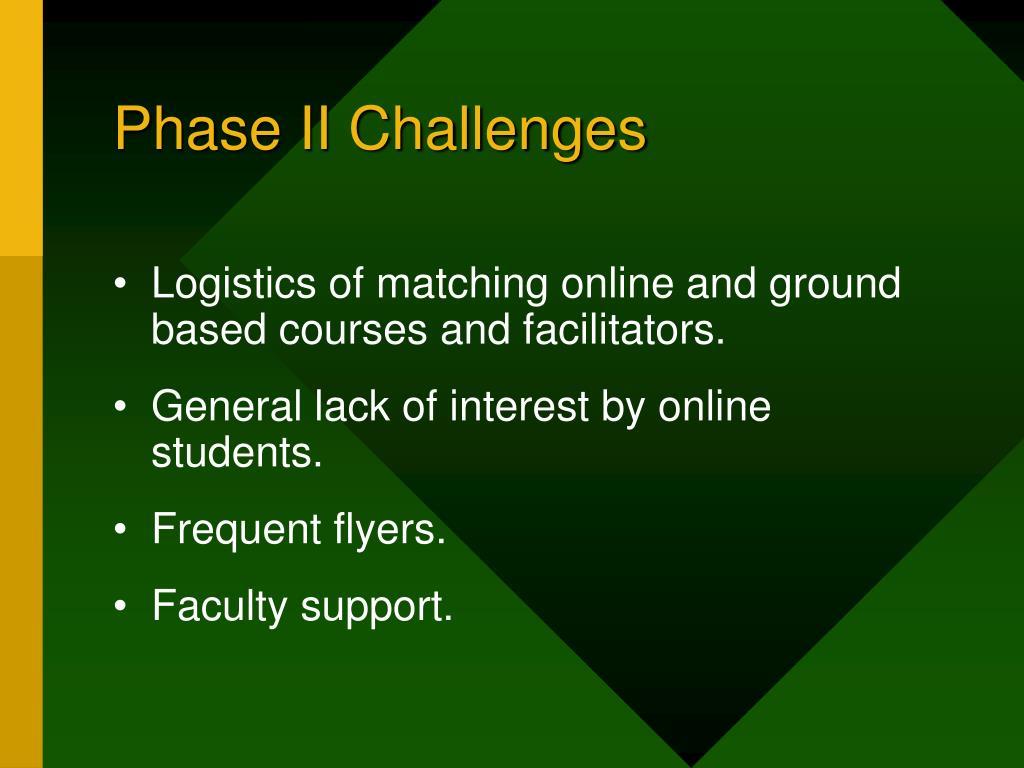 Phase II Challenges