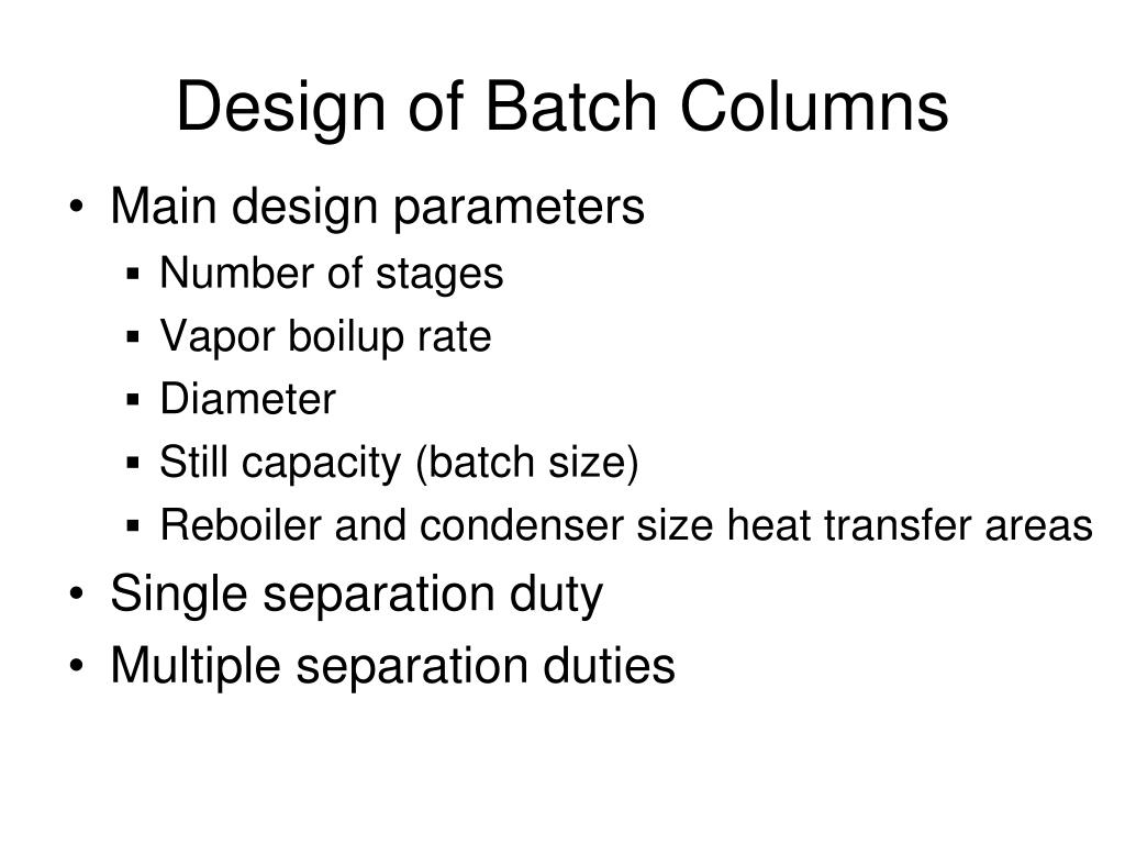 Design of Batch Columns