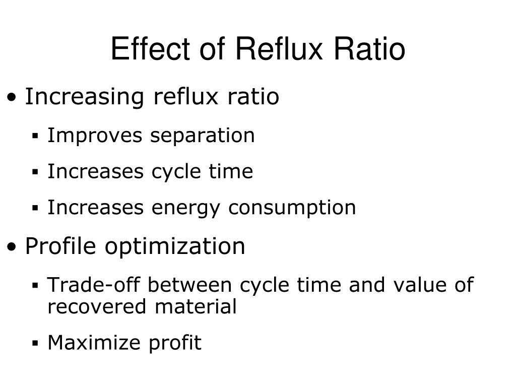 Increasing reflux ratio