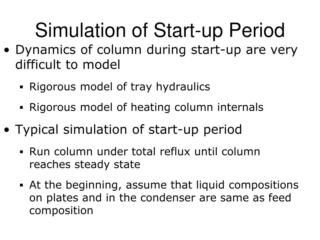 Dynamics of column during start-up are very difficult to model