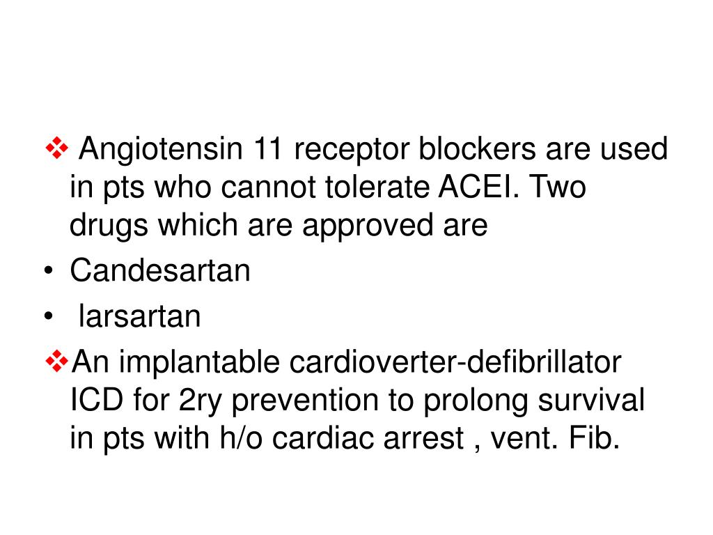 Angiotensin 11 receptor blockers are used in pts who cannot tolerate ACEI. Two drugs which are approved are