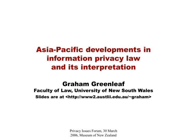 Asia pacific developments in information privacy law and its interpretation