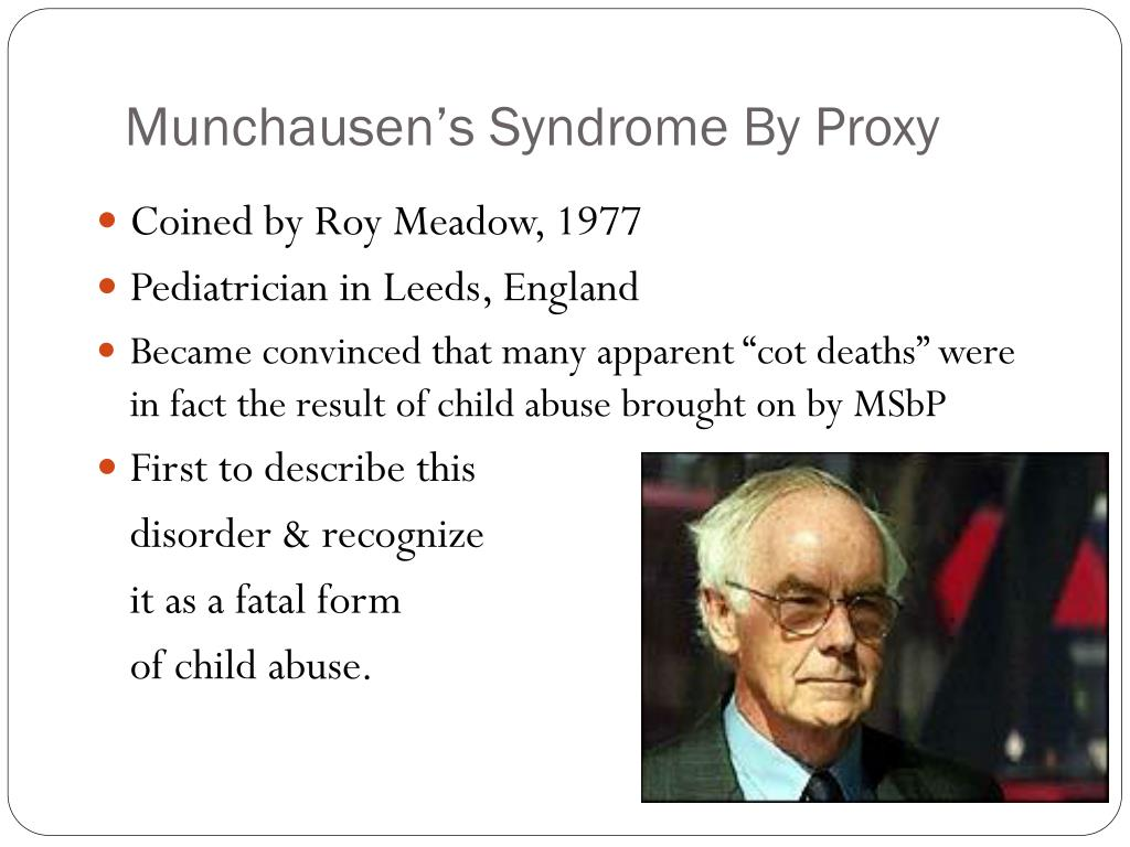 overview of munchausen syndrome Munchausen syndrome by proxy (msp) -- or munchausen by proxy -- is a psychological disorder marked by attention-seeking behavior by a caregiver through those who are in their care msp is a.