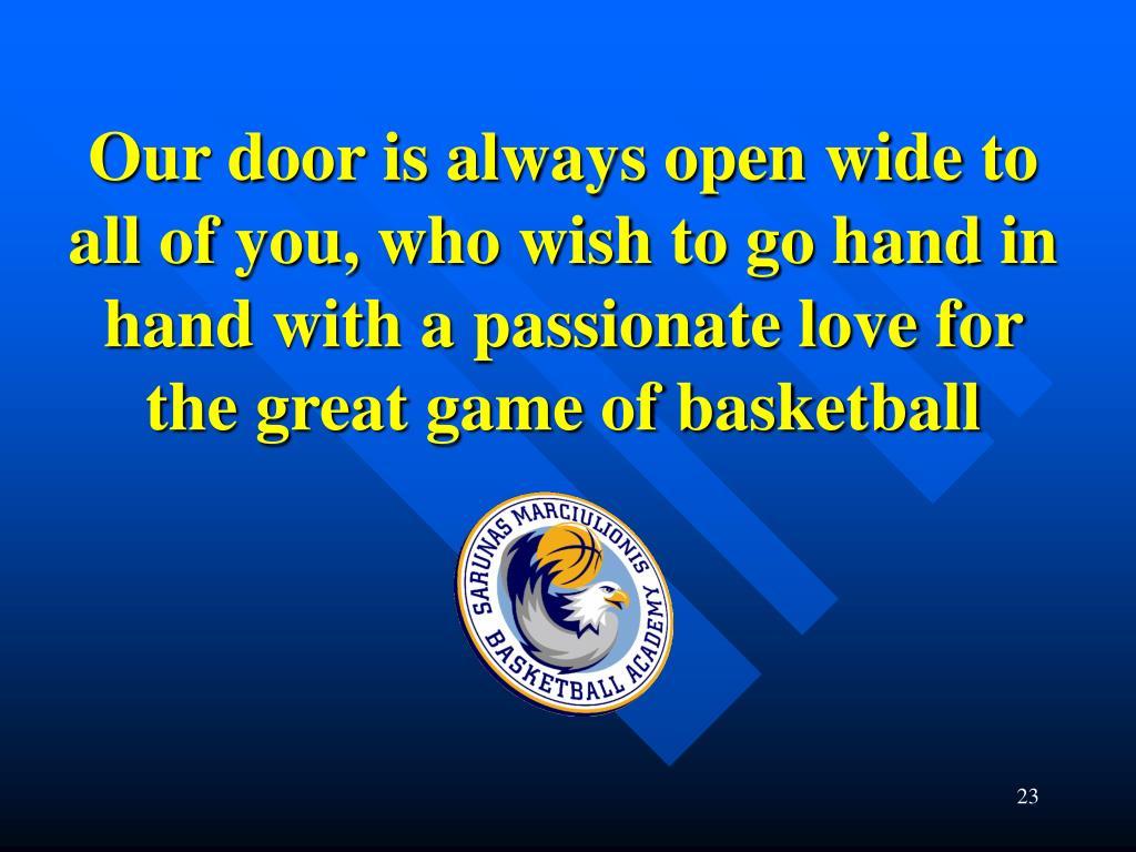 Our door is always open wide