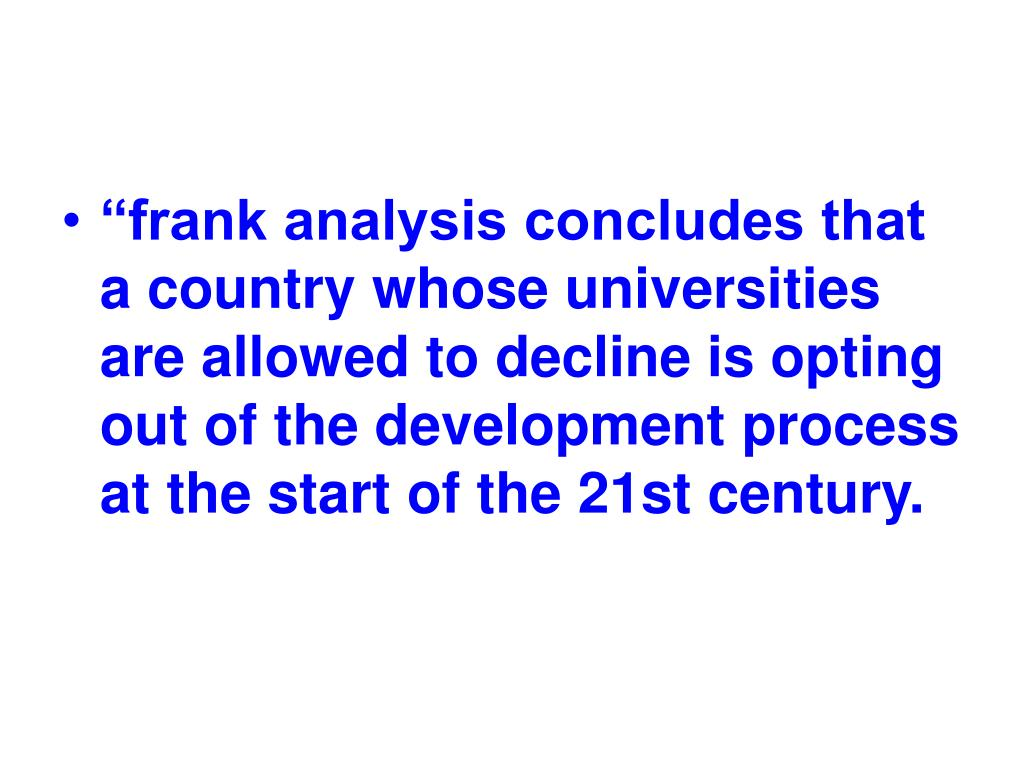 """""""frank analysis concludes that a country whose universities are allowed to decline is opting out of the development process at the start of the 21st century."""