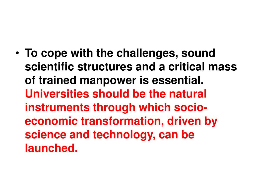 To cope with the challenges, sound scientific structures and a critical mass of trained manpower is essential.