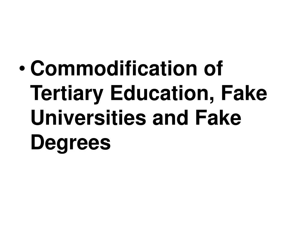Commodification of Tertiary Education, Fake Universities and Fake Degrees
