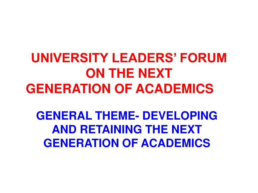UNIVERSITY LEADERS' FORUM ON THE NEXT