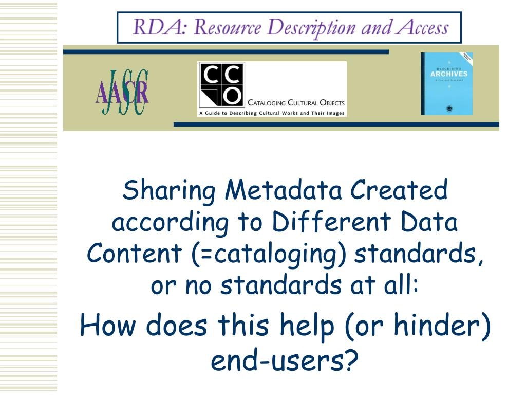 Sharing Metadata Created according to Different Data Content (=cataloging) standards, or no standards at all: