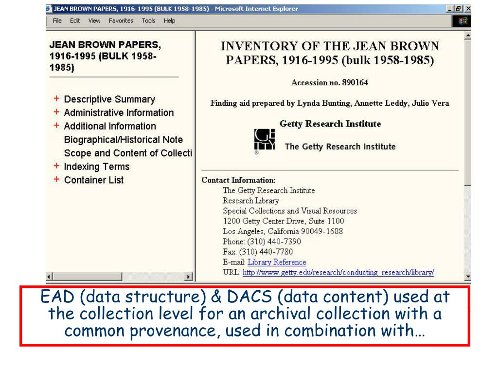 EAD (data structure) & DACS (data content) used at the collection level for an archival collection with a common provenance, used in combination with…