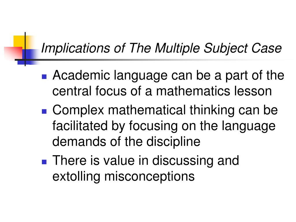 Implications of The Multiple Subject Case