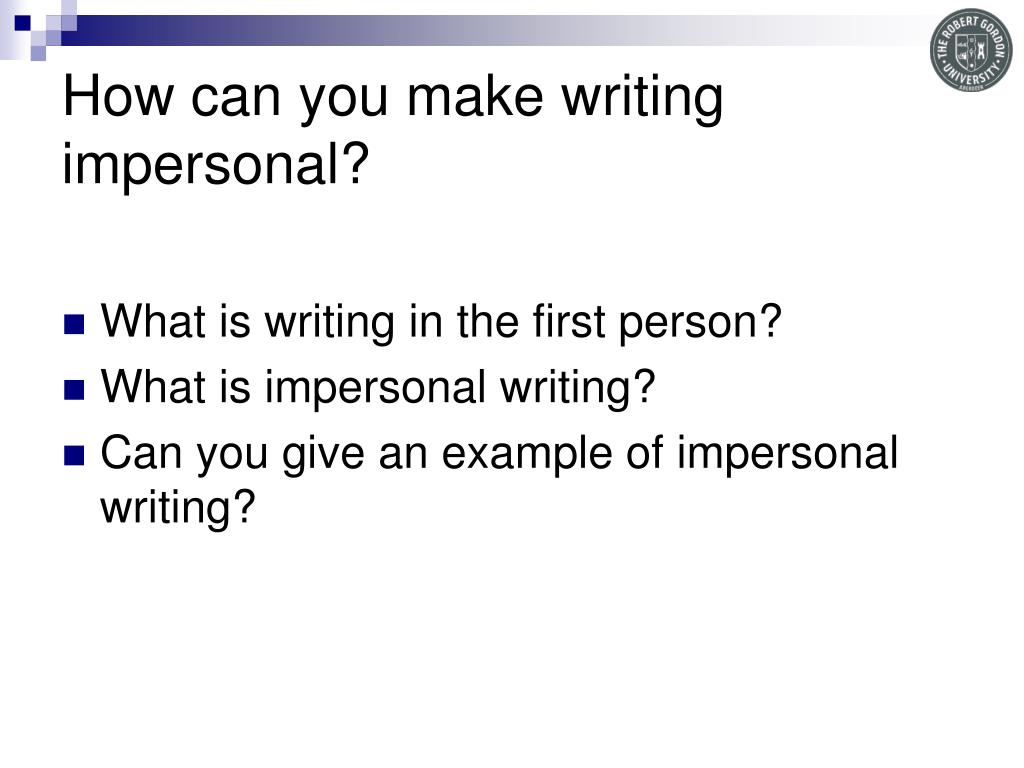 How can you make writing impersonal?