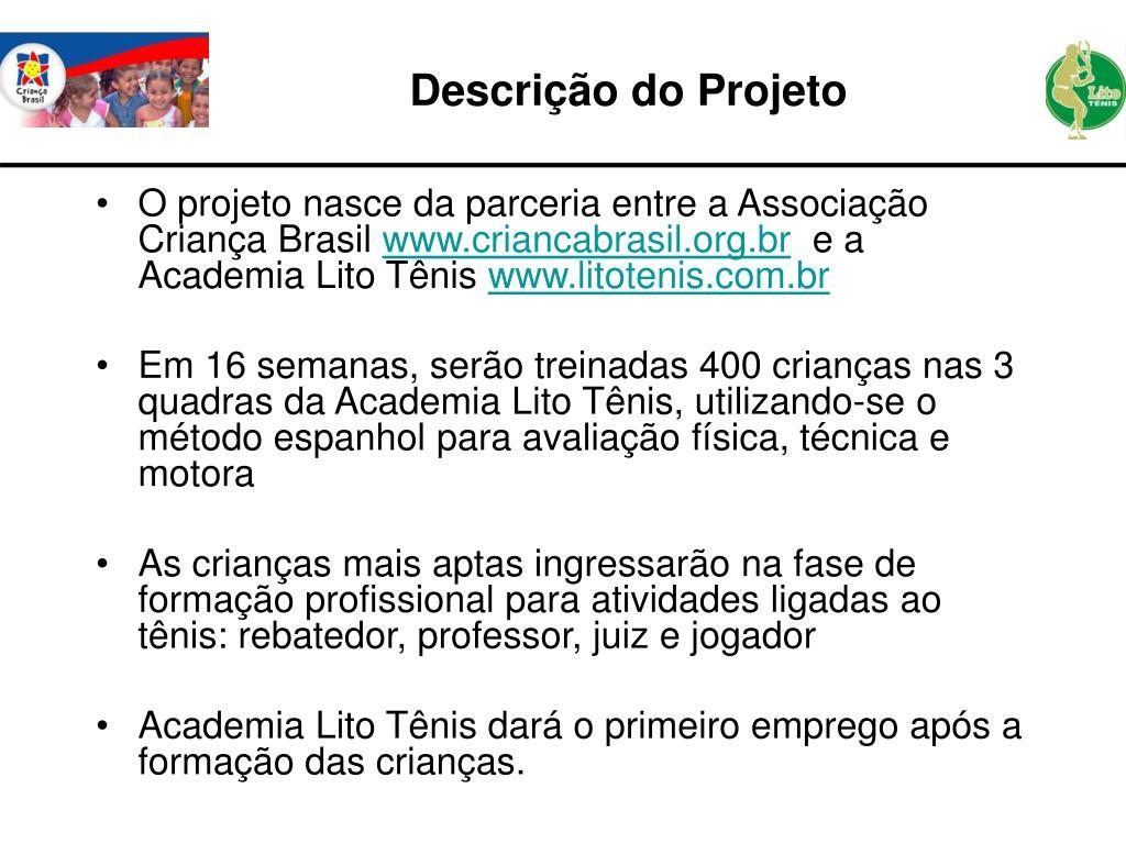 O projeto nasce da parceria entre a Associação Criança Brasil
