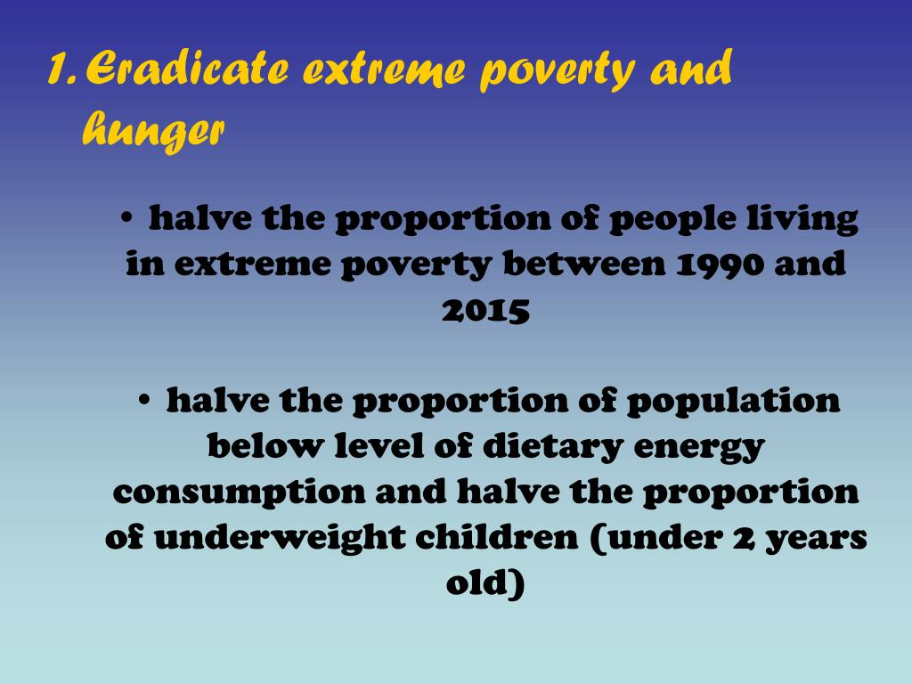 1. Eradicate extreme poverty and hunger
