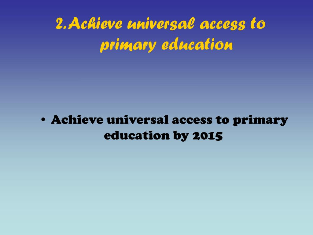 2. Achieve universal access to primary education