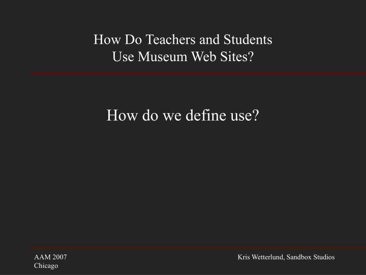 How do teachers and students use museum web sites2