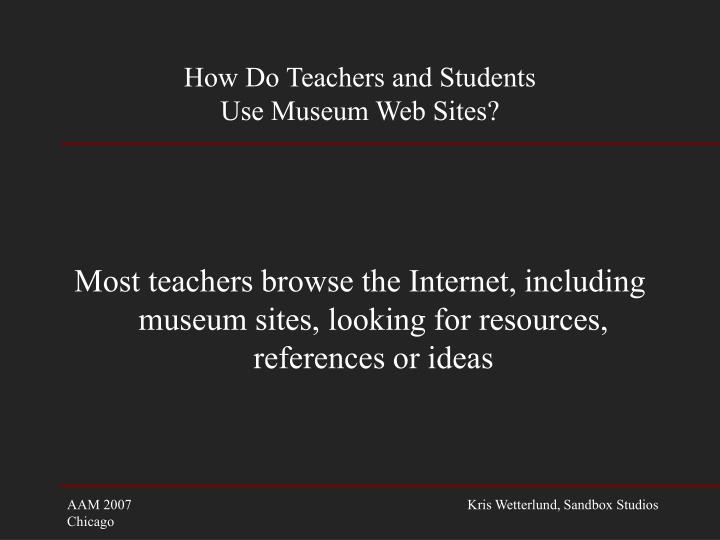 How do teachers and students use museum web sites3