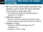 bankruptcy plan loans not subject to auto stay