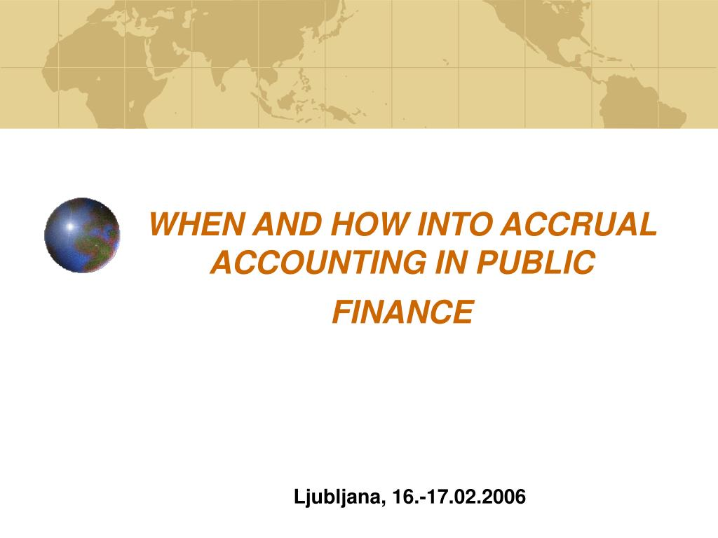 WHEN AND HOW INTO ACCRUAL ACCOUNTING IN PUBLIC FINANCE