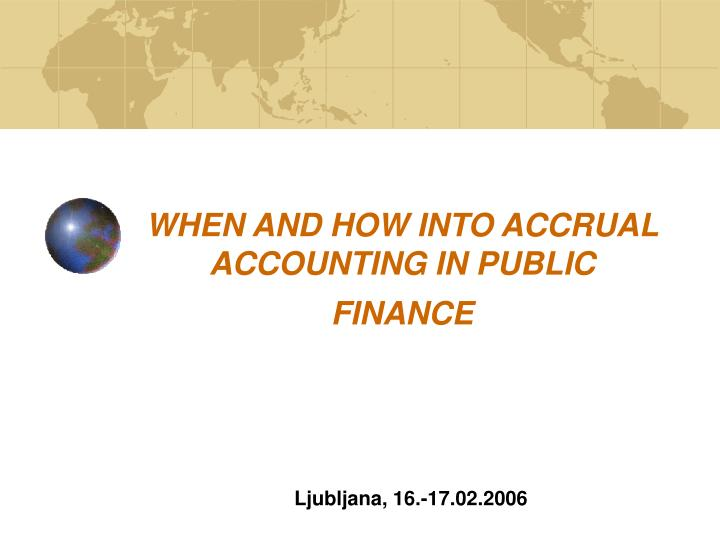 When and how into accrual accounting in public finance l.jpg