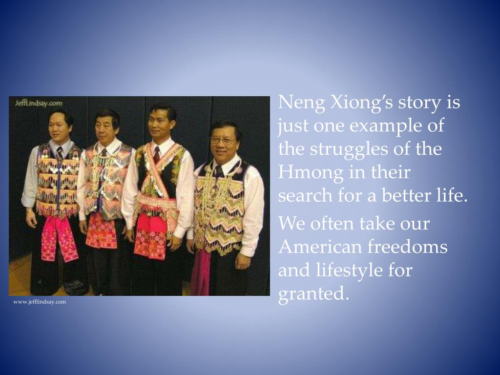 Neng Xiong's story is just one example of the struggles of the Hmong in their search for a better life.