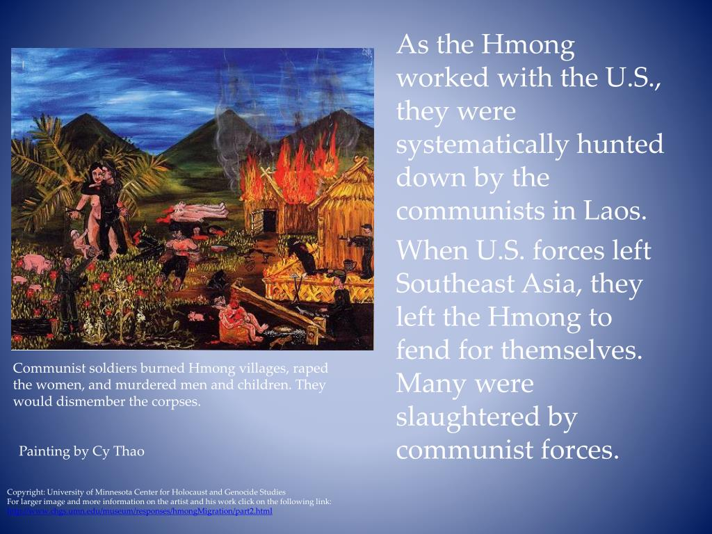 As the Hmong worked with the U.S., they were systematically hunted down by the communists in Laos.