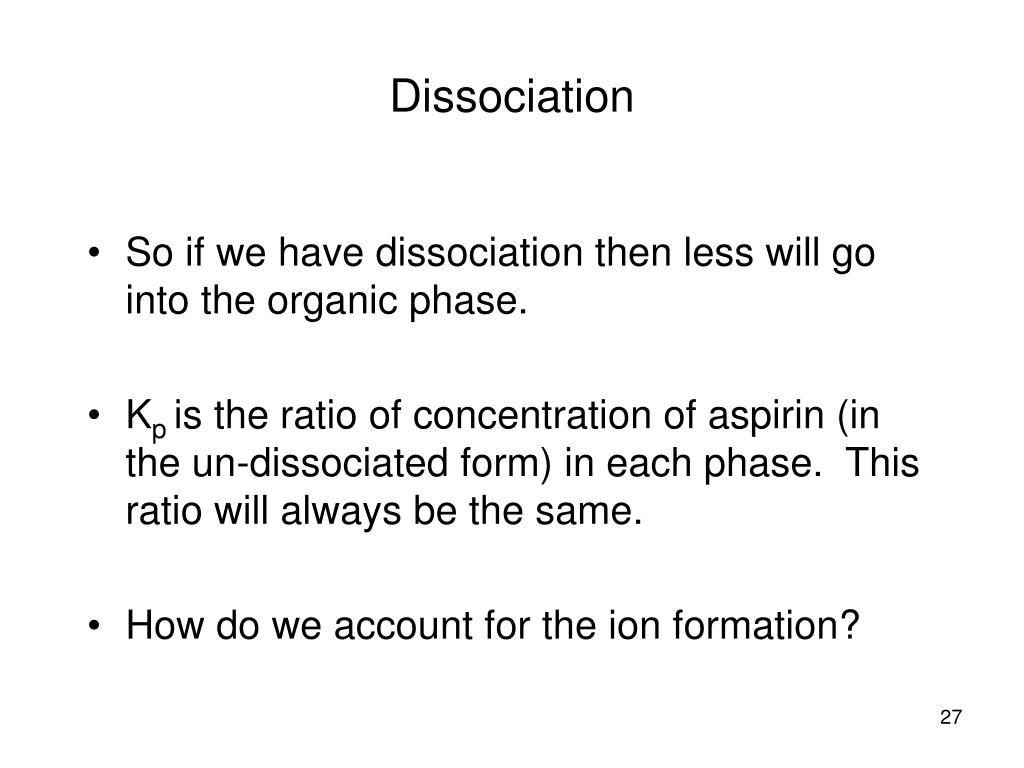 So if we have dissociation then less will go into the organic phase.