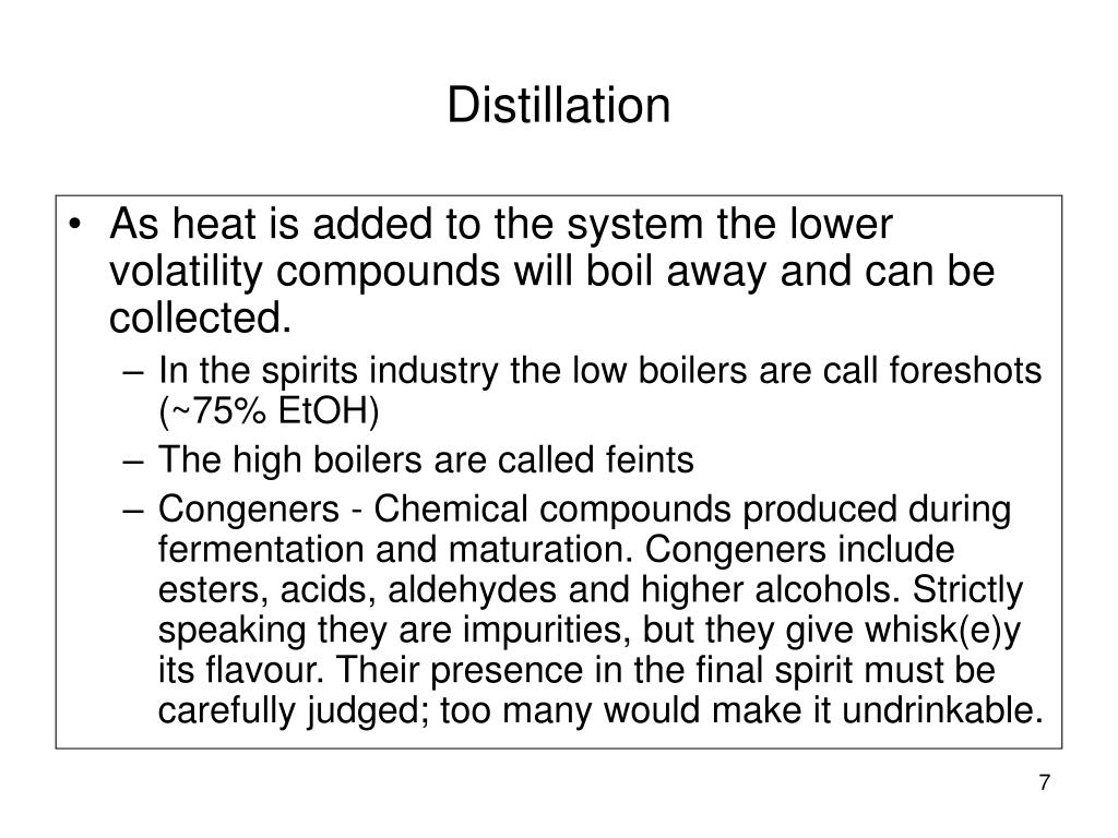 As heat is added to the system the lower volatility compounds will boil away and can be collected.