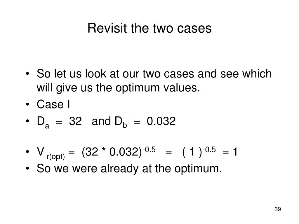 So let us look at our two cases and see which will give us the optimum values.