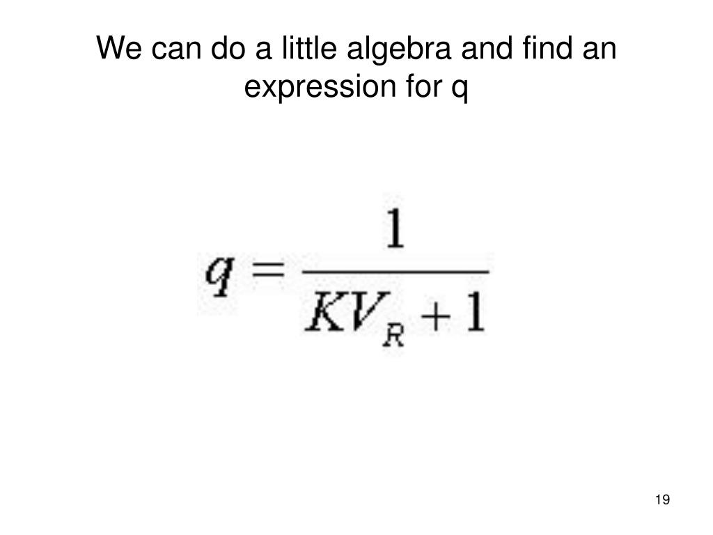 We can do a little algebra and find an expression for q