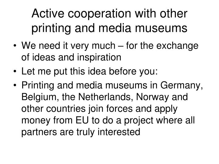 Active cooperation with other printing and media museums