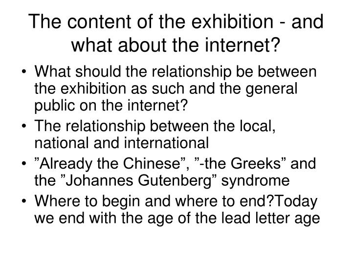 The content of the exhibition - and    what about the internet?