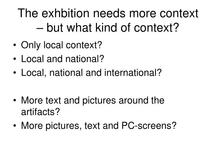 The exhbition needs more context – but what kind of context?