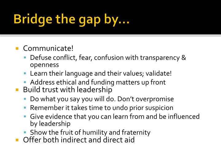 Bridge the gap by…
