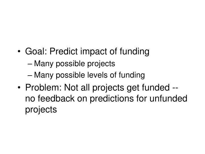 Goal: Predict impact of funding