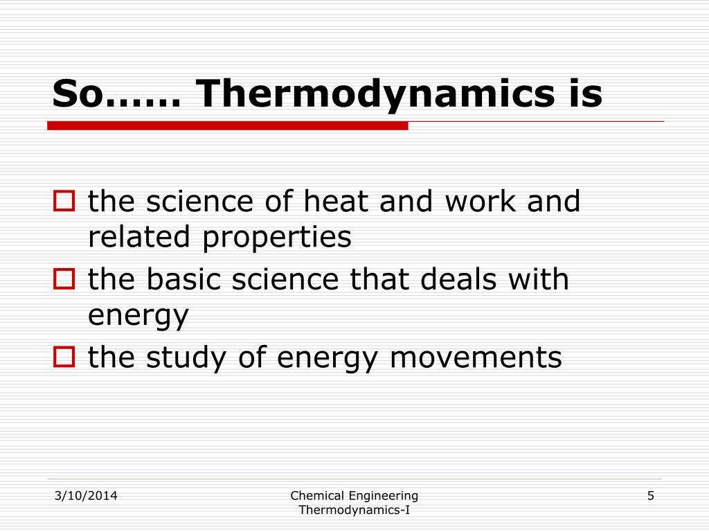 So…… Thermodynamics is