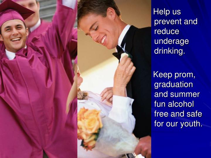 Help us prevent and reduce underage drinking.