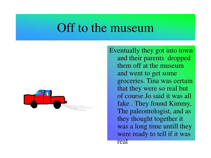 Off to the museum