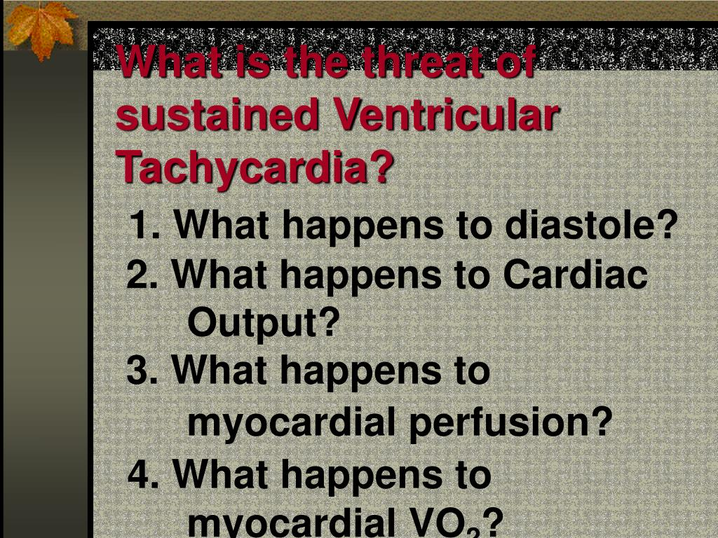 What is the threat of sustained Ventricular Tachycardia?