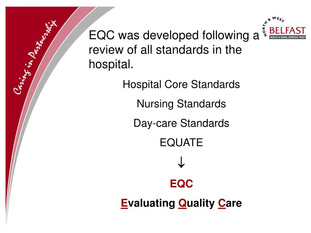 EQC was developed following a review of all standards in the hospital.
