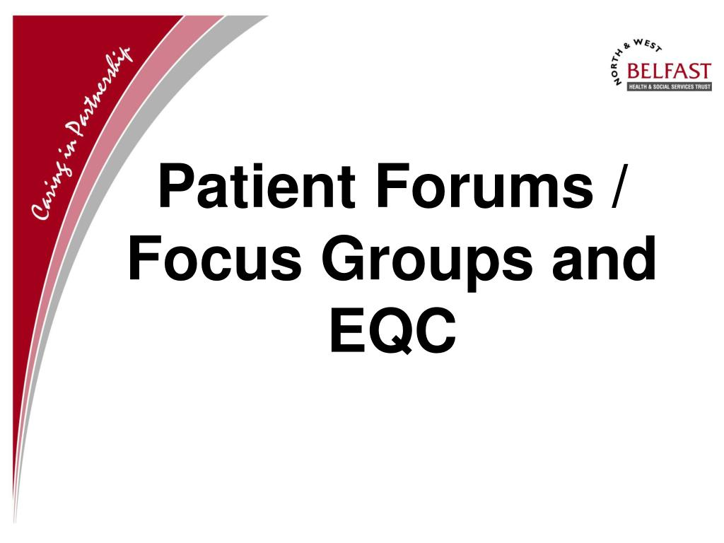 Patient Forums / Focus Groups and EQC