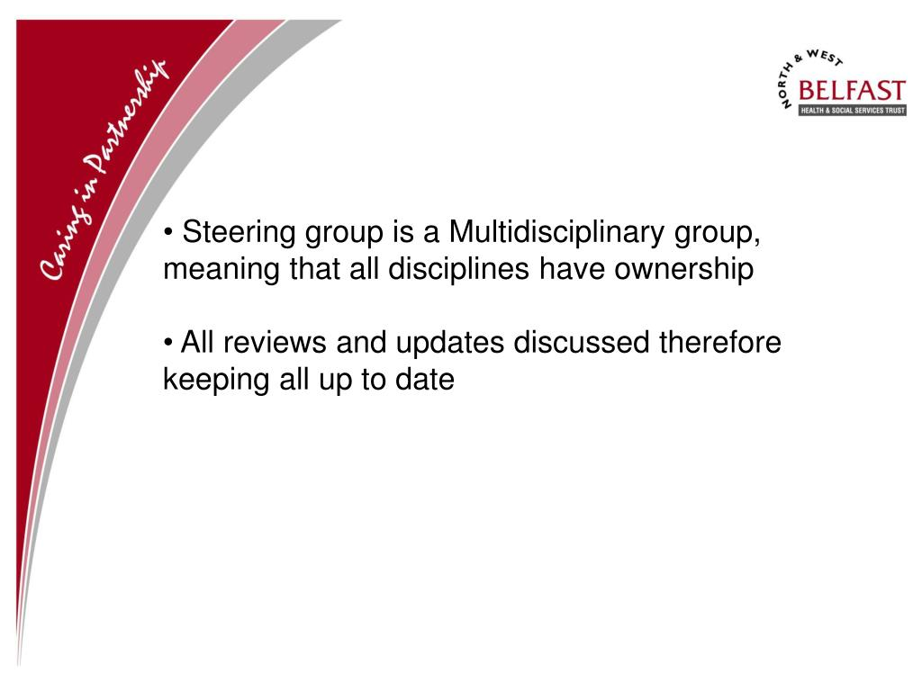 Steering group is a Multidisciplinary group, meaning that all disciplines have ownership