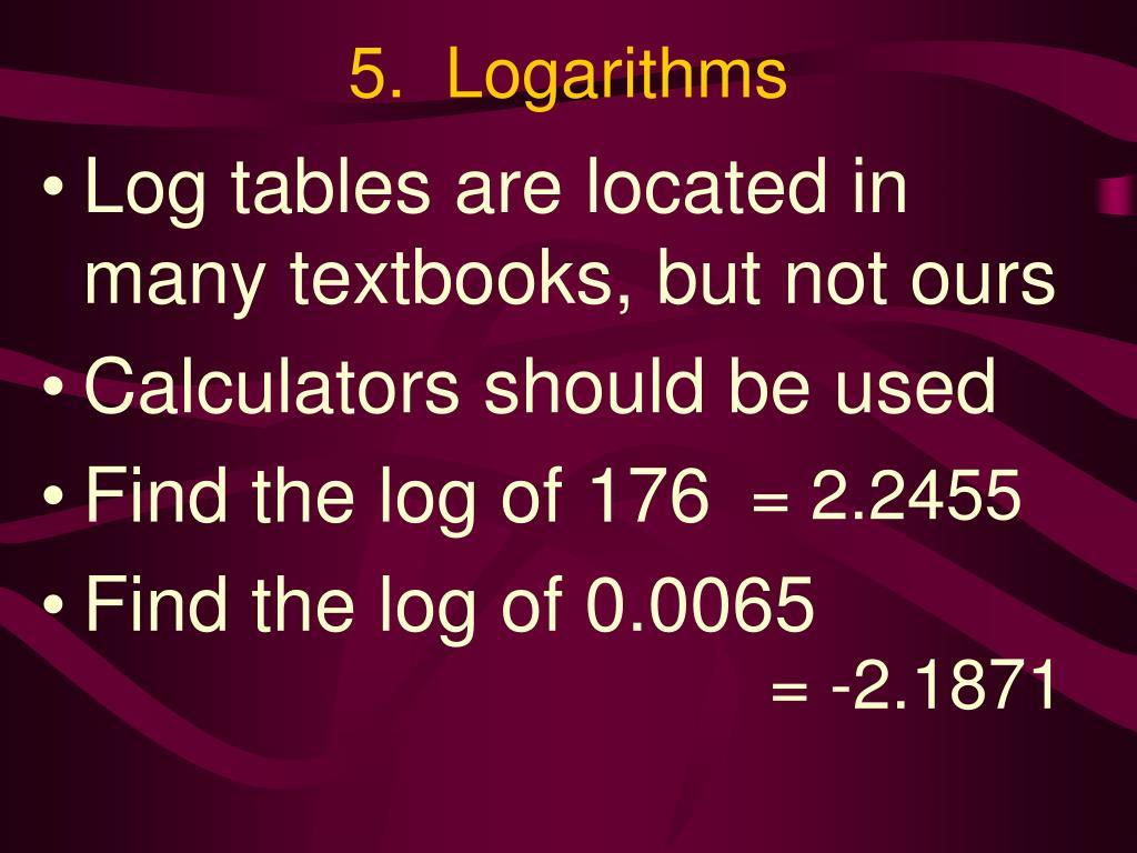 5.  Logarithms