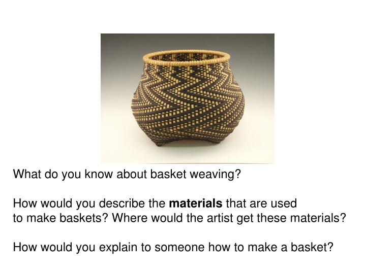 What do you know about basket weaving?