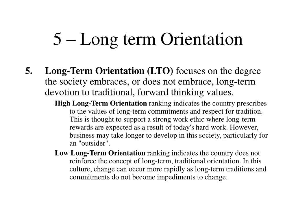 5 – Long term Orientation